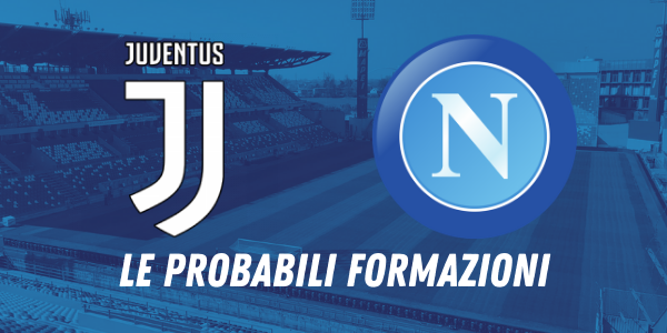 Supercoppa, Juventus-Napoli: le formazioni ufficiali