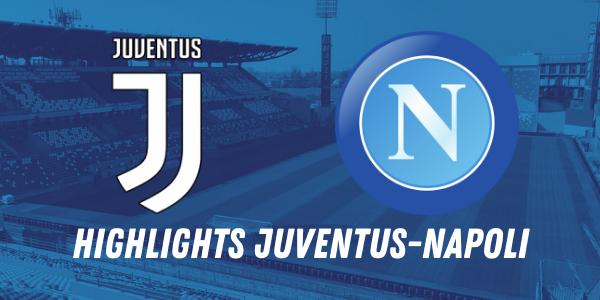 HIGHLIGHTS JUVENTUS NAPOLI