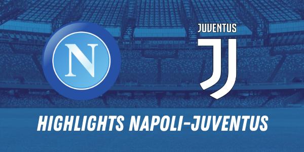 Highlights Napoli Juventus, la sintesi del match