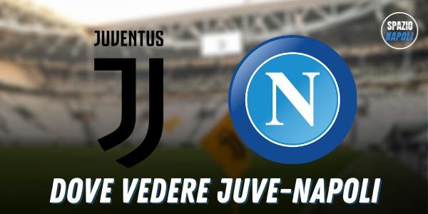 Juventus-Napoli: come seguire il match in tv e streaming