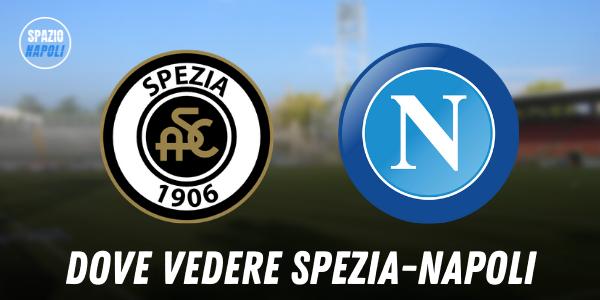 Spezia-Napoli, Sky o Dazn? Dove vedere il match in diretta tv e streaming