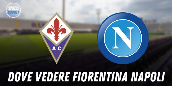 Dove vedere Fiorentina Napoli