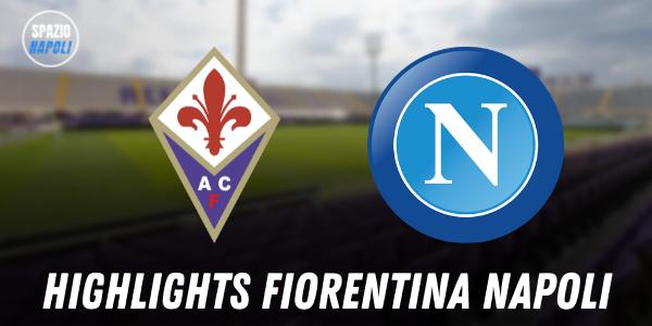 Fiorentina 0-2 Napoli: gli highlights e la sintesi del match del Franchi