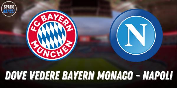 Dove vedere Bayern Monaco Napoli: i dettagli della prima amichevole internazionale degli azzurri