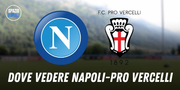 Dove vedere Napoli Pro Vercelli