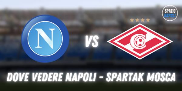 Dove vedere Napoli Spartak Mosca in tv e streaming: Sky o DAZN?