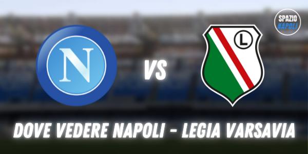 Napoli Legia Varsavia il 21 ottobre: dove vederla in TV